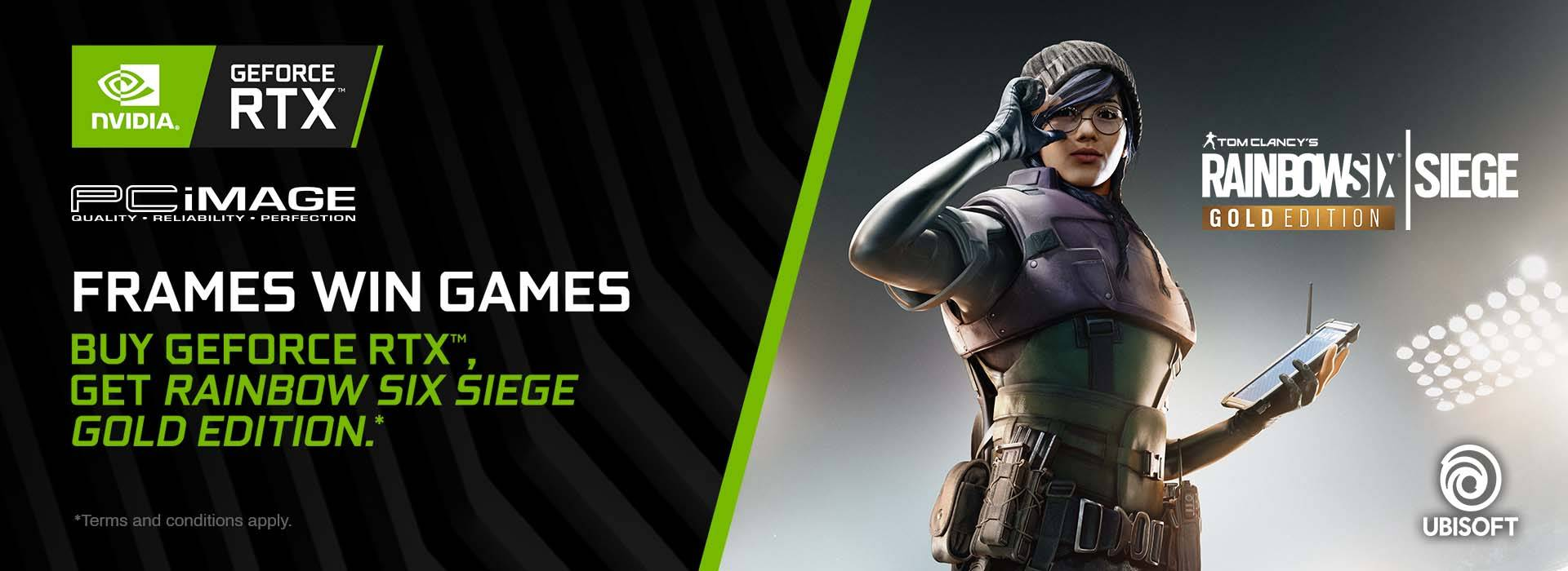 FRAMES WIN GAMES BUY GEFORCE RTX™, GET TOM CLANCY'S RAINBOW SIX® SIEGE GOLD EDITION.*